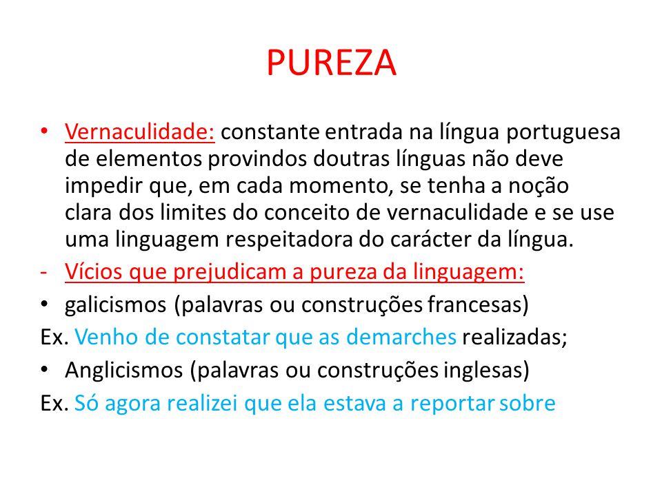 PUREZA Vernaculidade: constante entrada na língua portuguesa de elementos provindos doutras línguas não deve impedir que, em cada momento, se tenha a
