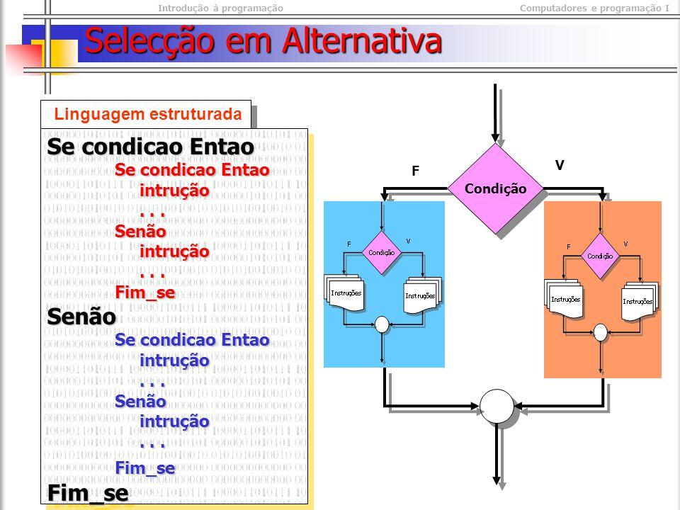 Introdução à programaçãoComputadores e programação I © M@nso 2003 Selecção em Alternativa Linguagem estruturada Se condicao Entao intrução intrução......Senão intrução intrução......Fim_seSenão Se condicao Entao intrução intrução......Senão intrução intrução......Fim_seFim_se Se condicao Entao intrução intrução......Senão intrução intrução......Fim_seSenão Se condicao Entao intrução intrução......Senão intrução intrução......Fim_seFim_se Condição V F