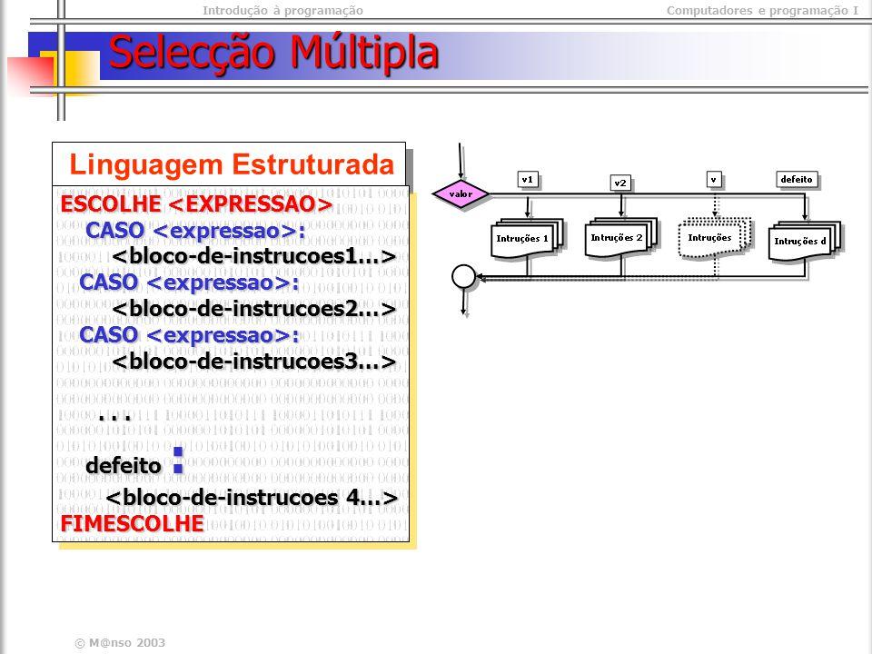 Introdução à programaçãoComputadores e programação I © M@nso 2003 Selecção Múltipla Linguagem Estruturada ESCOLHE ESCOLHE CASO : CASO : CASO : CASO :...