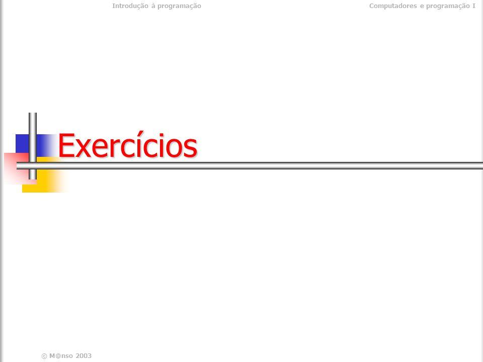 © M@nso 2003 Introdução à programaçãoComputadores e programação IExercícios