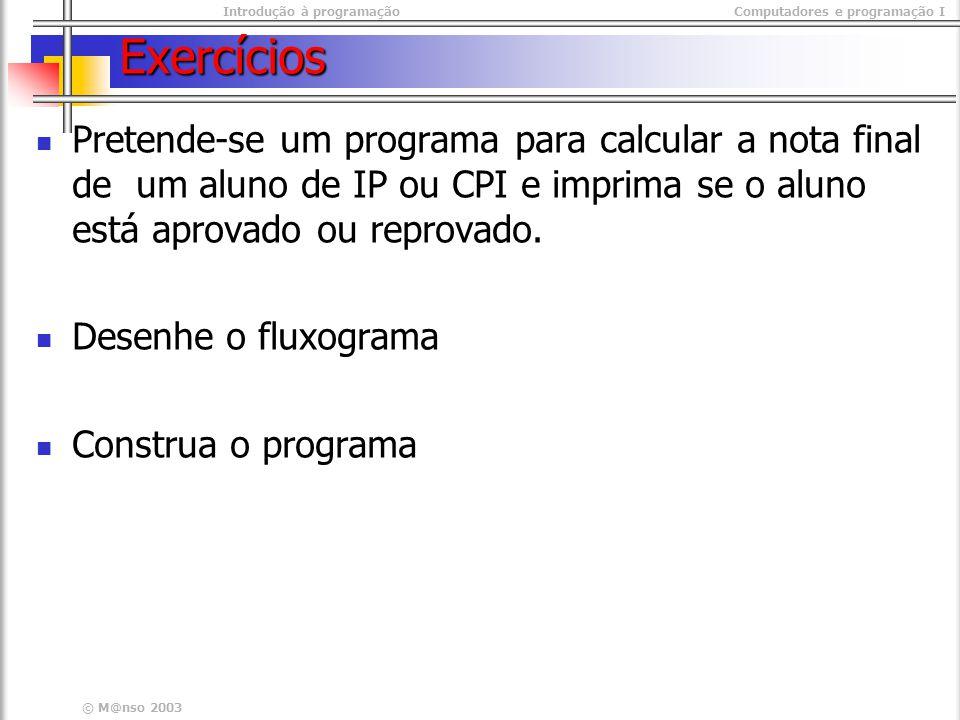 © M@nso 2003 Exercícios Pretende-se um programa para calcular a nota final de um aluno de IP ou CPI e imprima se o aluno está aprovado ou reprovado.