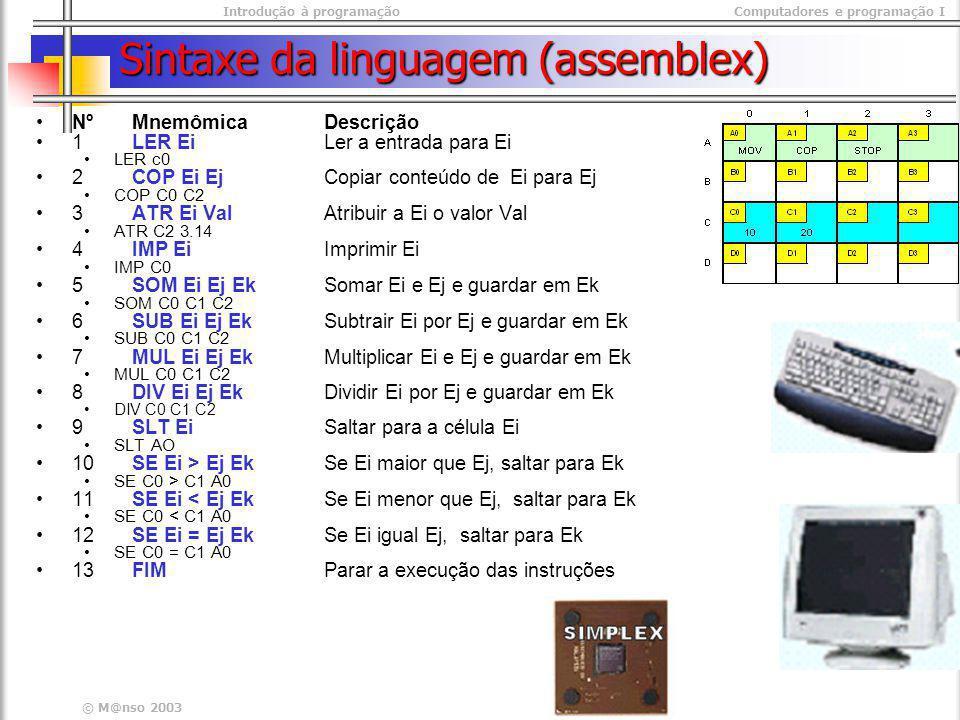 Introdução à programaçãoComputadores e programação I © M@nso 2003 Sintaxe da linguagem (assemblex) NºMnemômicaDescrição 1LER EiLer a entrada para Ei L