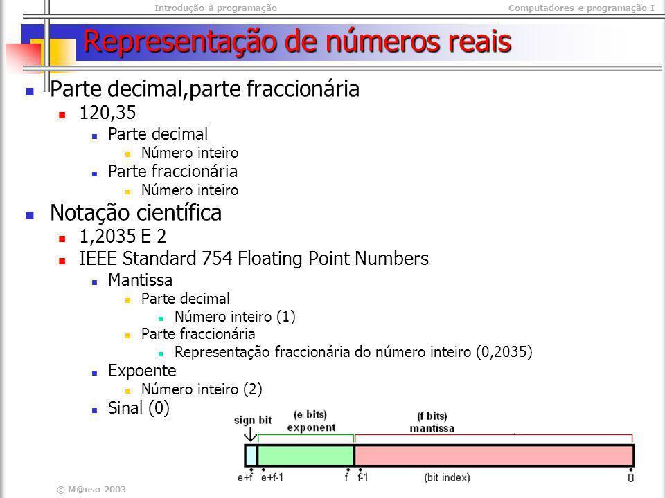 Introdução à programaçãoComputadores e programação I © M@nso 2003 Representação de números reais Parte decimal,parte fraccionária 120,35 Parte decimal