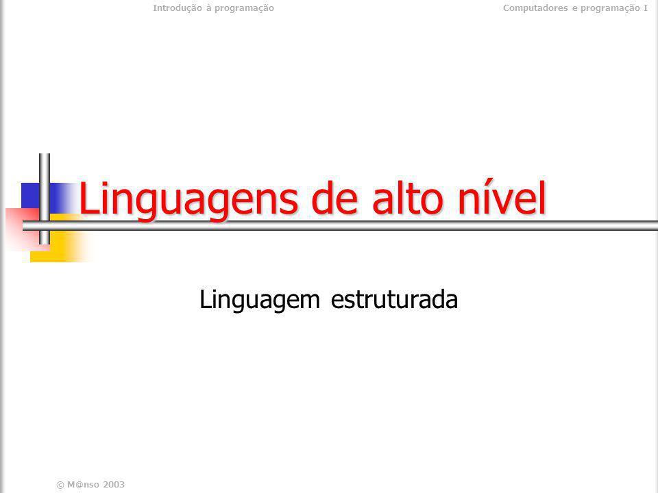 © M@nso 2003 Introdução à programaçãoComputadores e programação I Linguagens de alto nível Linguagem estruturada