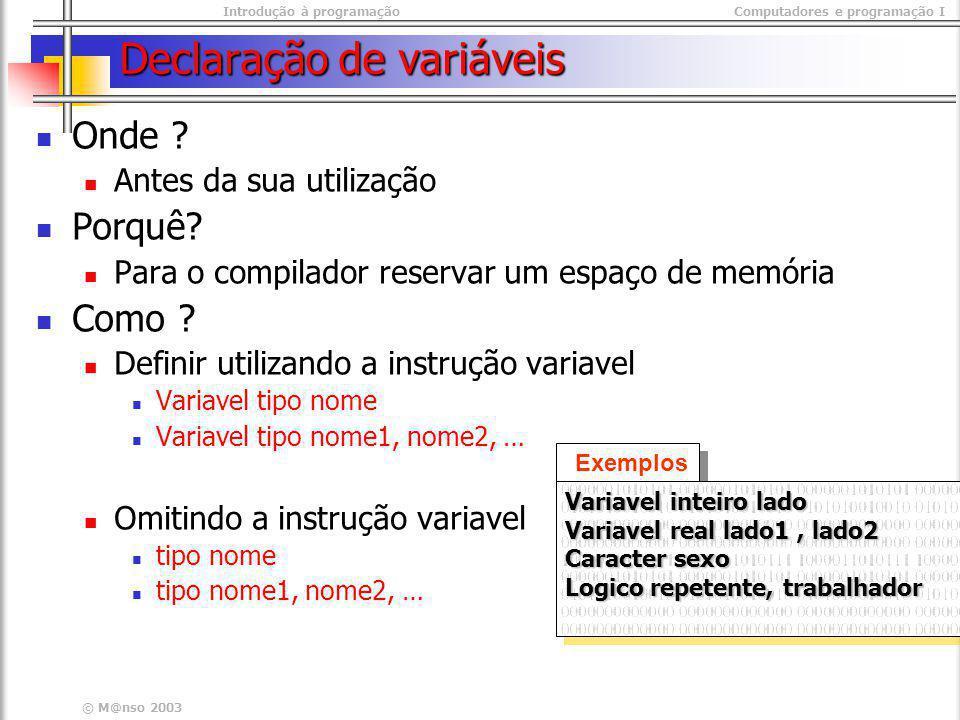 Introdução à programaçãoComputadores e programação I © M@nso 2003 Declaração de variáveis Onde ? Antes da sua utilização Porquê? Para o compilador res