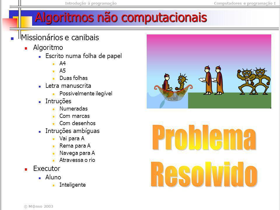 Introdução à programaçãoComputadores e programação I © M@nso 2003 Expressões matemáticas/Computacionais Distancia entre dois pontos Matemática Computacional <- D <- ( (x1 – x2)^2 + (y1 – y2) ^2 ) ^0.5 (x1,y1) (x2,y2)