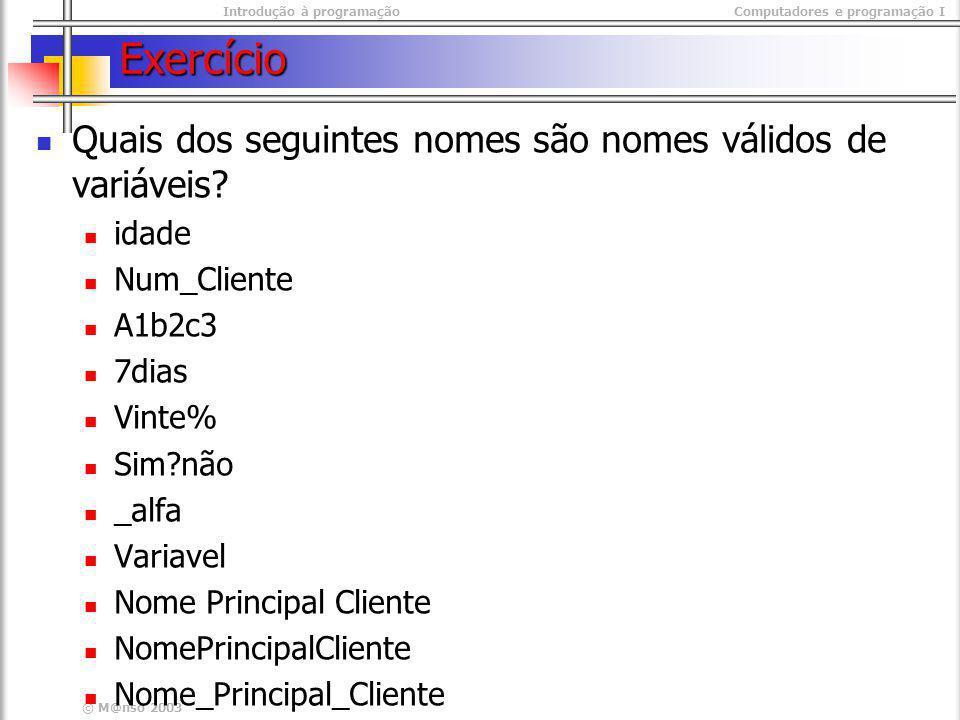 Introdução à programaçãoComputadores e programação I © M@nso 2003 Exercício Quais dos seguintes nomes são nomes válidos de variáveis? idade Num_Client