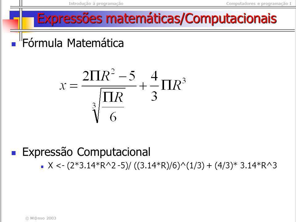Introdução à programaçãoComputadores e programação I © M@nso 2003 Expressões matemáticas/Computacionais Fórmula Matemática Expressão Computacional X <