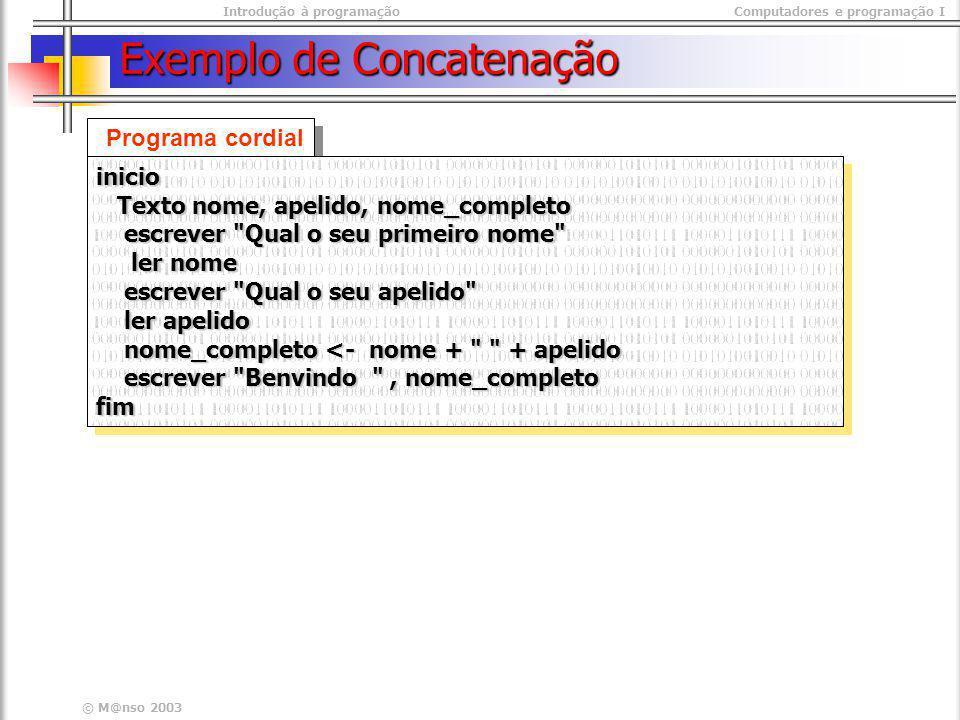 Introdução à programaçãoComputadores e programação I © M@nso 2003 Exemplo de Concatenação Programa cordial inicio Texto nome, apelido, nome_completo T