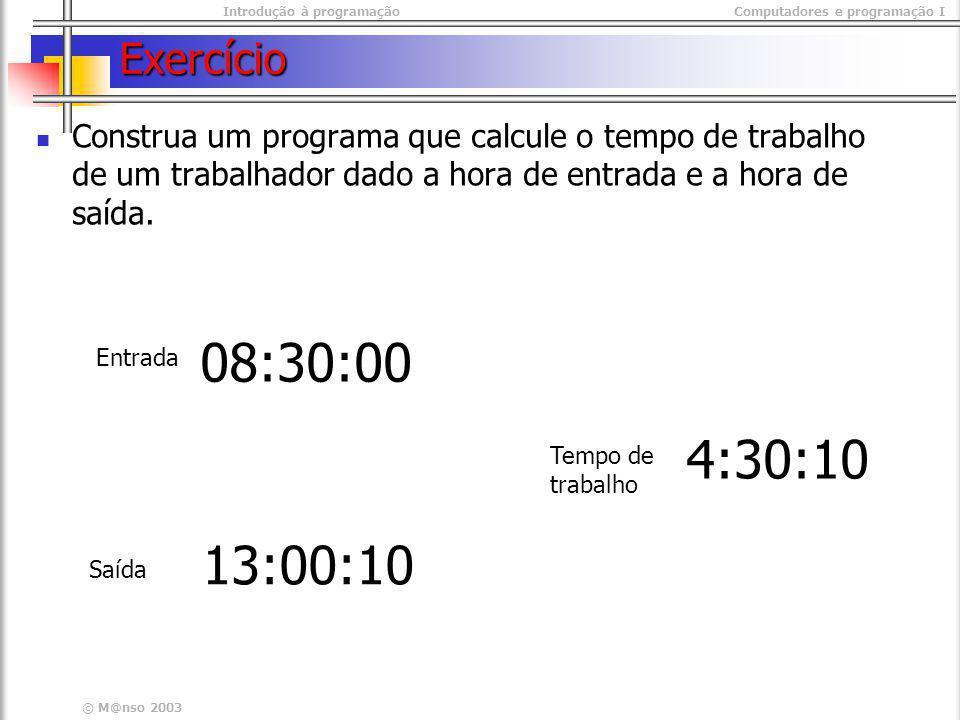 Introdução à programaçãoComputadores e programação I © M@nso 2003 Exercício Construa um programa que calcule o tempo de trabalho de um trabalhador dad