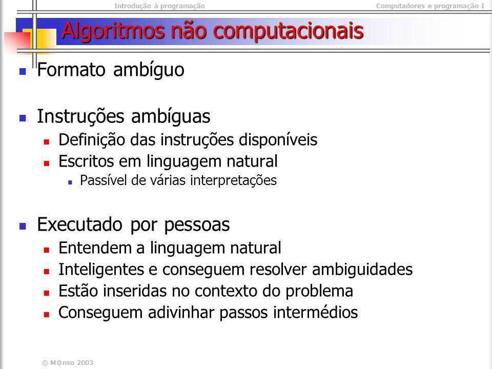 Introdução à programaçãoComputadores e programação I © M@nso 2003 Expressões matemáticas/Computacionais Fórmula Matemática Expressão Computacional X <- (2*3.14*R^2 -5)/ ((3.14*R)/6)^(1/3) + (4/3)* 3.14*R^3