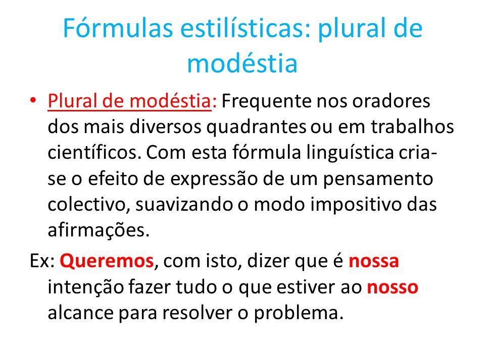 Fórmulas estilísticas: plural de modéstia Plural de modéstia: Frequente nos oradores dos mais diversos quadrantes ou em trabalhos científicos. Com est
