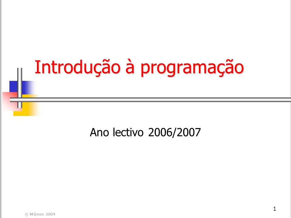 © M@nso 2004 1 Introdução à programação Ano lectivo 2006/2007