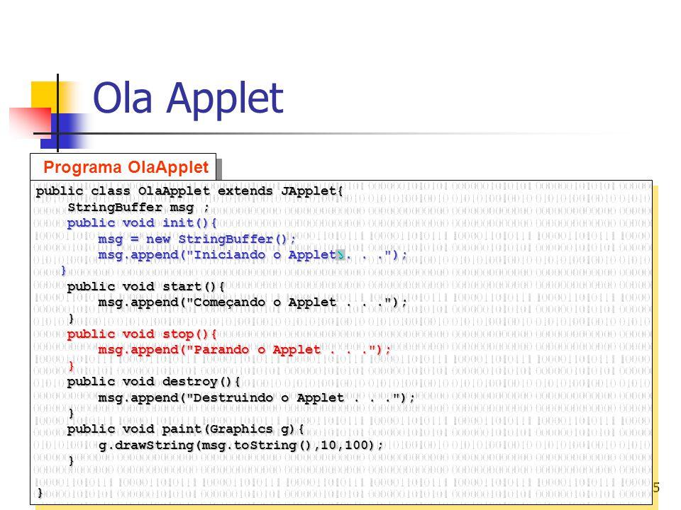 15 Ola Applet Programa OlaApplet public class OlaApplet extends JApplet{ StringBuffer msg ; StringBuffer msg ; public void init(){ public void init(){