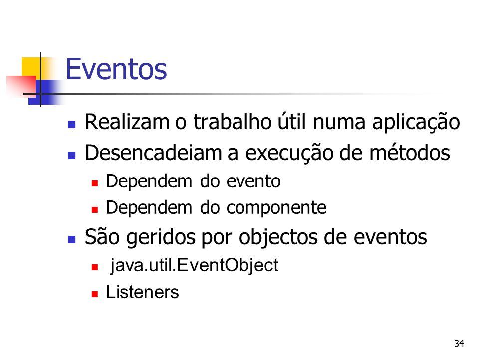 34 Eventos Realizam o trabalho útil numa aplicação Desencadeiam a execução de métodos Dependem do evento Dependem do componente São geridos por object