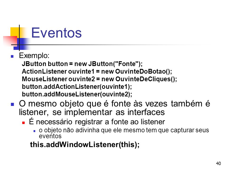 40 Eventos Exemplo: JButton button = new JButton(