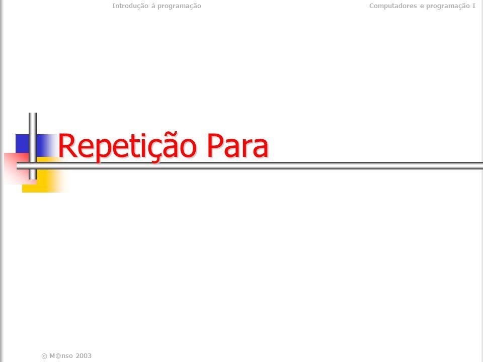 © M@nso 2003 Introdução à programaçãoComputadores e programação I Repetição Para