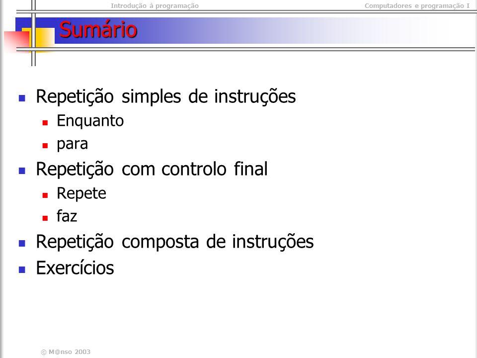 Introdução à programaçãoComputadores e programação I © M@nso 2003 Sumário Repetição simples de instruções Enquanto para Repetição com controlo final R