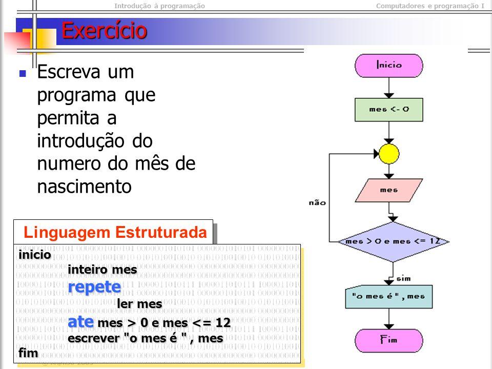Introdução à programaçãoComputadores e programação I © M@nso 2003 Exercício Linguagem Estruturada inicio inteiro mes repete ler mes ate mes > 0 e mes