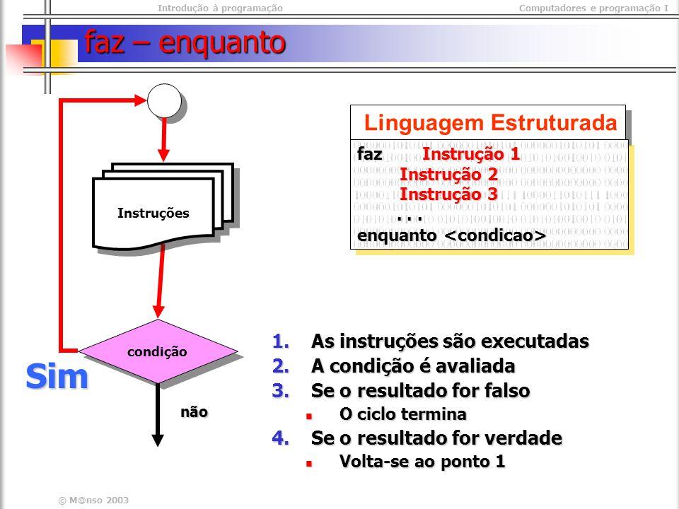 Introdução à programaçãoComputadores e programação I © M@nso 2003 faz – enquanto Linguagem Estruturada faz Instrução 1 Instrução 2 Instrução 3...... e