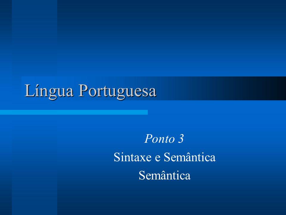 Língua Portuguesa Ponto 3 Sintaxe e Semântica Semântica