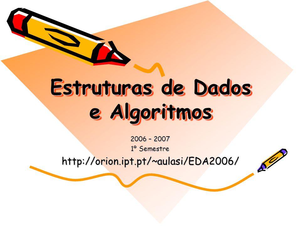 Estruturas de Dados e Algoritmos 2006 – 2007 1º Semestre http://orion.ipt.pt/~aulasi/EDA2006/