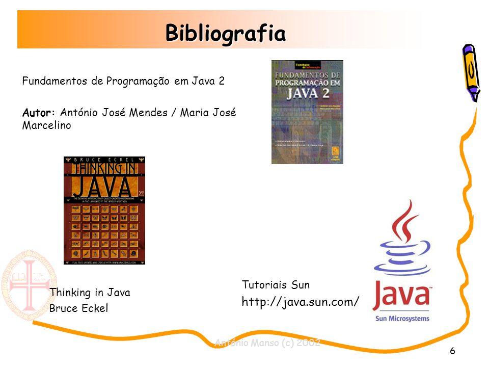 António Manso (c) 2002 6 Bibliografia Fundamentos de Programação em Java 2 Autor: António José Mendes / Maria José Marcelino Thinking in Java Bruce Ec