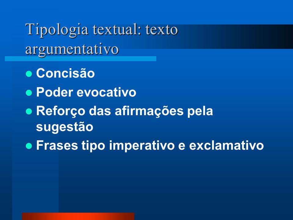 Tipologia textual: texto argumentativo Concisão Poder evocativo Reforço das afirmações pela sugestão Frases tipo imperativo e exclamativo