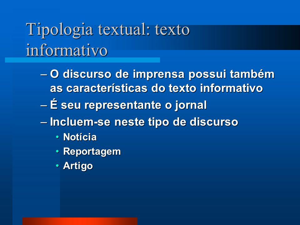 Tipologia textual: texto informativo –O discurso de imprensa possui também as características do texto informativo –É seu representante o jornal –Incl