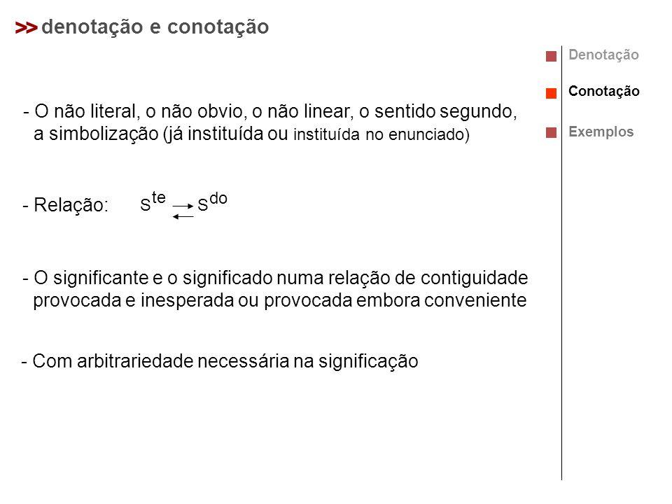 >> denotação e conotação - O não literal, o não obvio, o não linear, o sentido segundo, a simbolização (já instituída ou instituída no enunciado) - Re