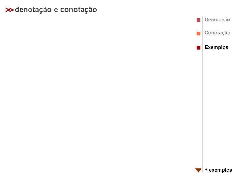 >> denotação e conotação Denotação Conotação Exemplos + exemplos