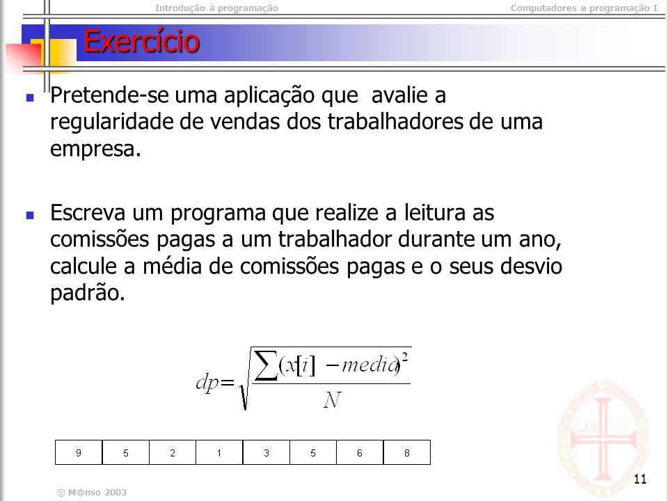 Introdução à programaçãoComputadores e programação I © M@nso 2003 11 Exercício Pretende-se uma aplicação que avalie a regularidade de vendas dos traba