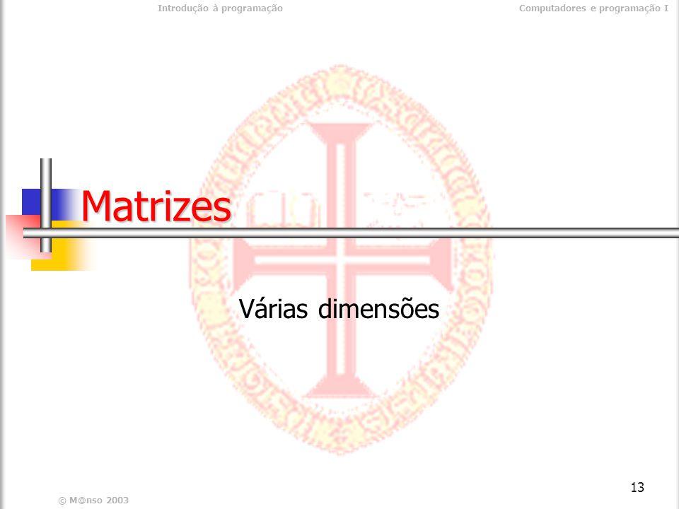 © M@nso 2003 Introdução à programaçãoComputadores e programação I 13 Matrizes Várias dimensões
