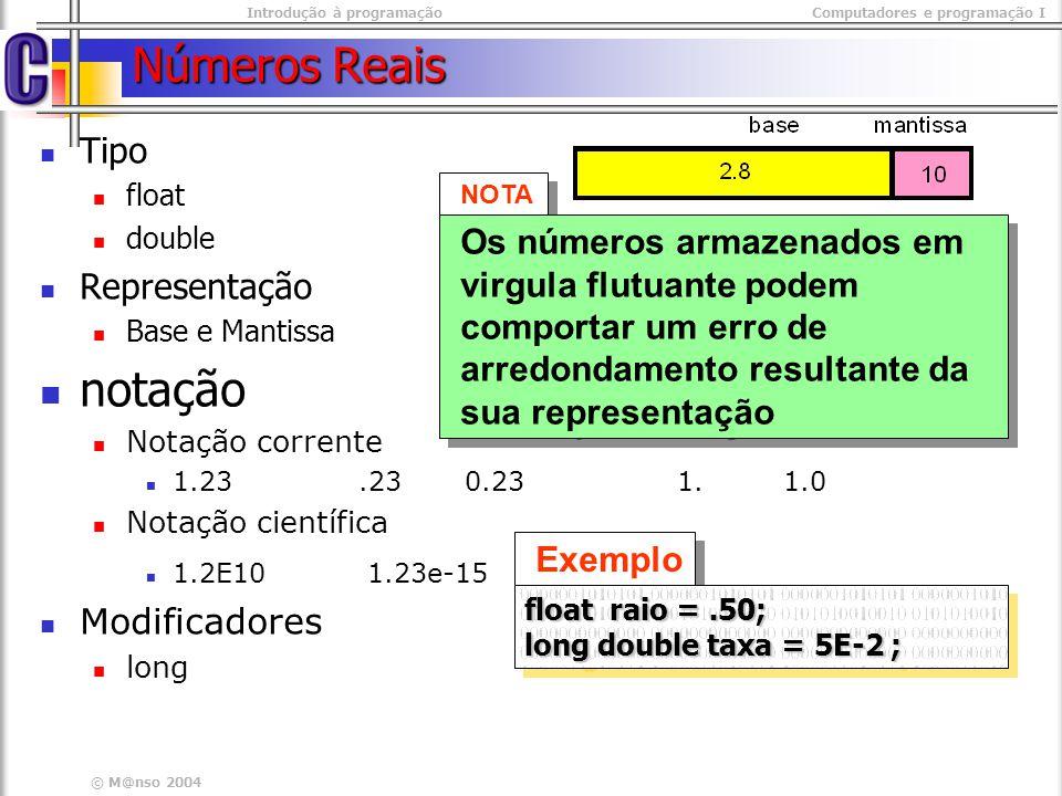 Introdução à programaçãoComputadores e programação I © M@nso 2004 Números Reais Tipo float double Representação Base e Mantissa notação Notação corren