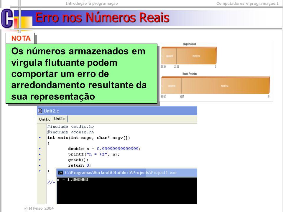 Introdução à programaçãoComputadores e programação I © M@nso 2004 Erro nos Números Reais NOTA Os números armazenados em virgula flutuante podem compor