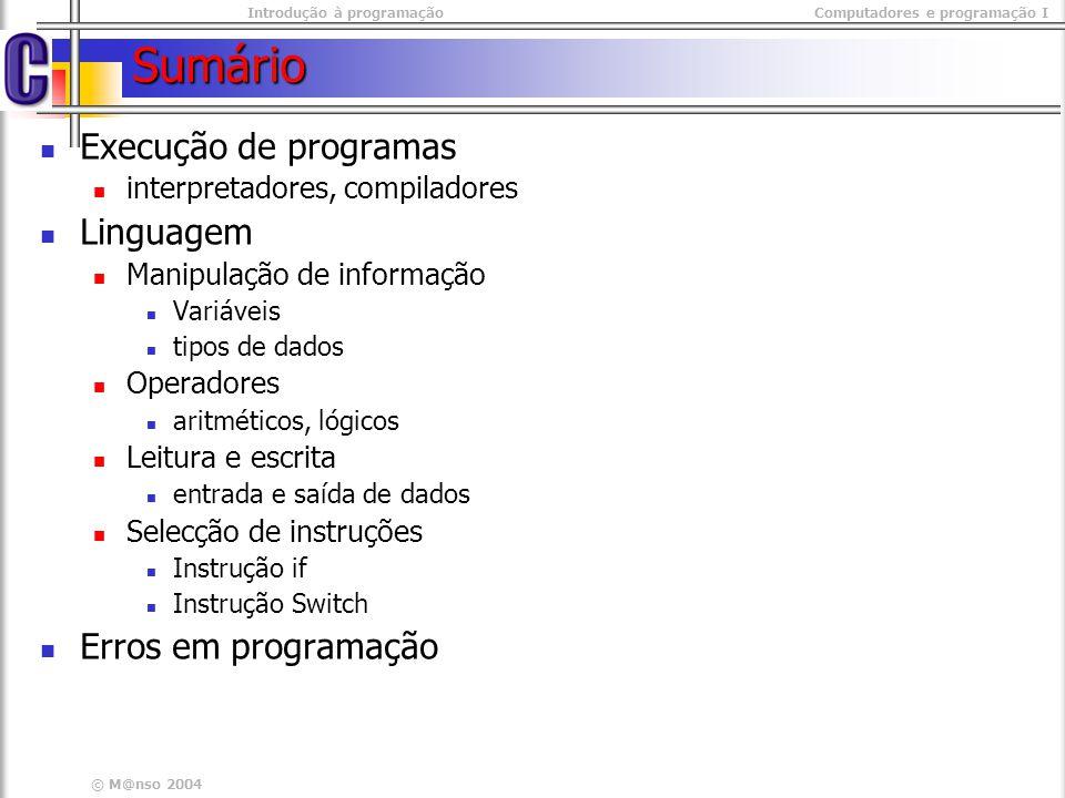 Introdução à programaçãoComputadores e programação I © M@nso 2004 Erros de sintaxe mais comuns Esquecer as chavetas int main(int argc, char* argv[]) { float totalFactura; sacanf( %f, &totalFactura); if( totalFactura > 1000) double desconto = totalFactura* 0.85; totalFactura -= desconto; printf(%f, totalFactura); return 0; } int main(int argc, char* argv[]) { float totalFactura; sacanf( %f, &totalFactura); if( totalFactura > 1000) double desconto = totalFactura* 0.85; totalFactura -= desconto; printf(%f, totalFactura); return 0; }