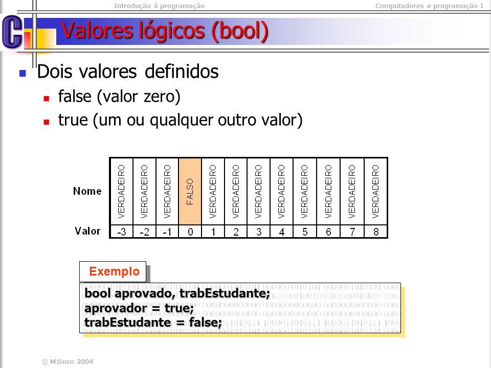 Introdução à programaçãoComputadores e programação I © M@nso 2004 Valores lógicos (bool) Dois valores definidos false (valor zero) true (um ou qualque