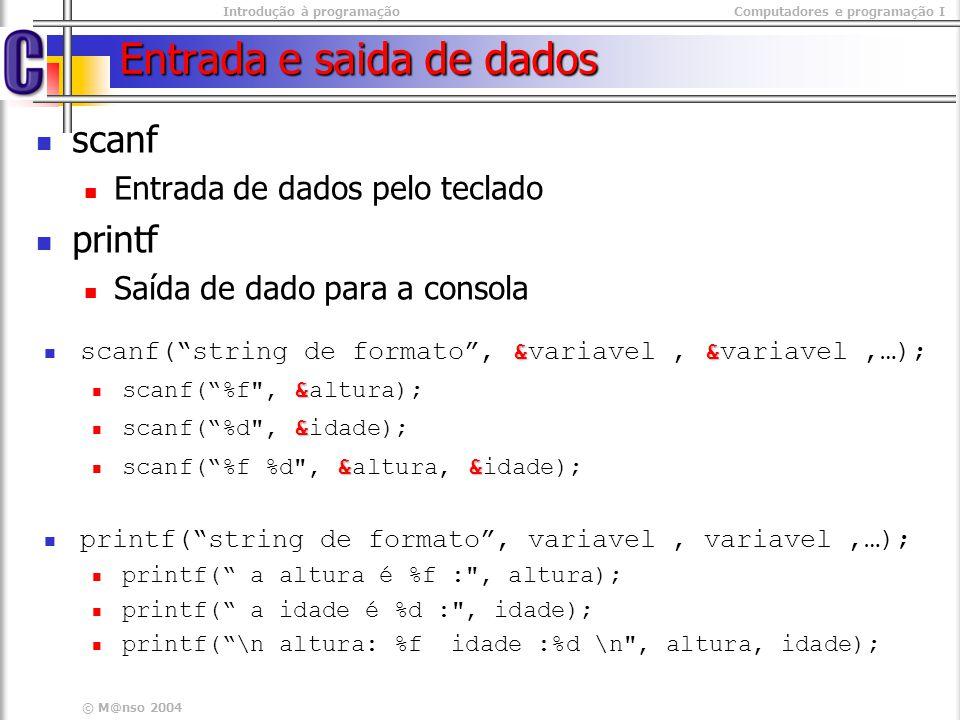 Introdução à programaçãoComputadores e programação I © M@nso 2004 Entrada e saida de dados scanf Entrada de dados pelo teclado printf Saída de dado pa