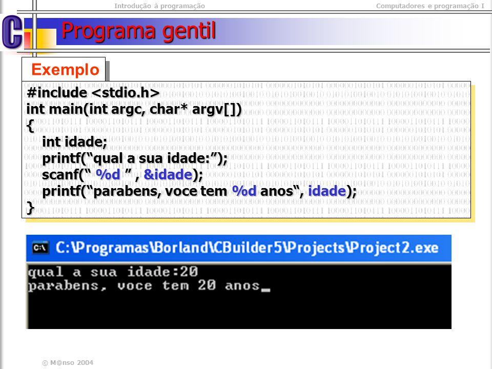 Introdução à programaçãoComputadores e programação I © M@nso 2004 Programa gentil Exemplo #include #include int main(int argc, char* argv[]) { int ida