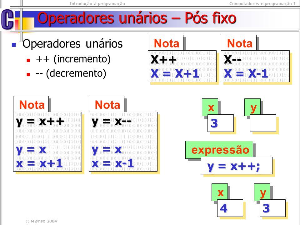 Introdução à programaçãoComputadores e programação I © M@nso 2004 Operadores unários – Pós fixo Operadores unários ++ (incremento) -- (decremento) Not