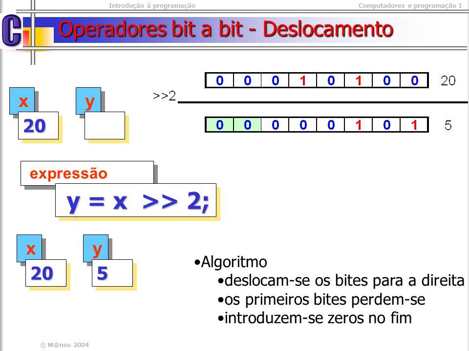 Introdução à programaçãoComputadores e programação I © M@nso 2004 Operadores bit a bit - Deslocamento x x 2020 y y expressão y = x >> 2; y = x >> 2; x