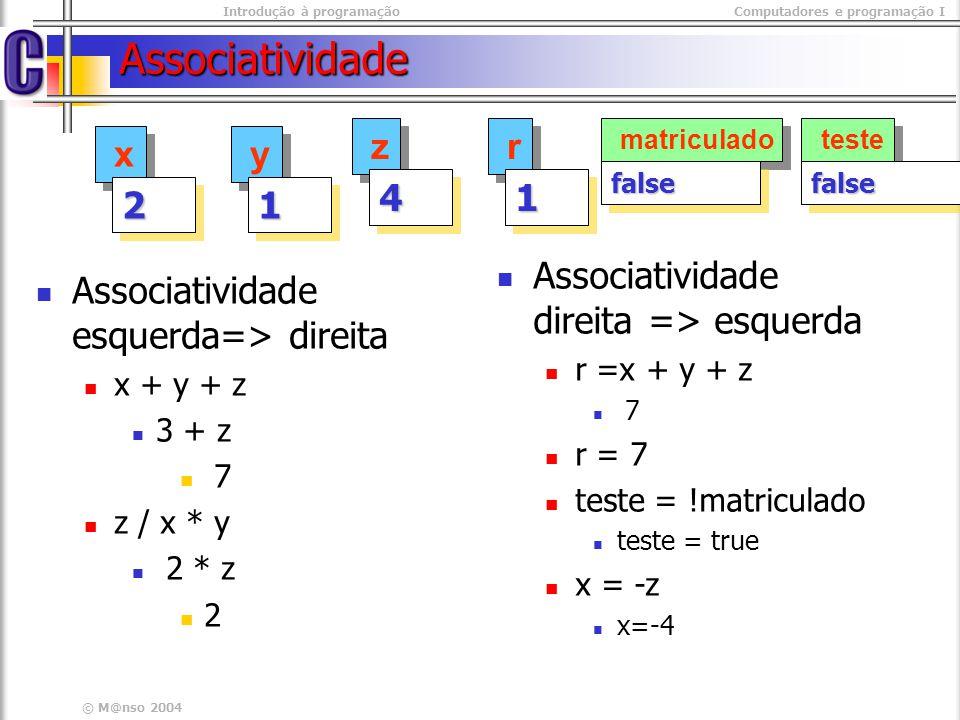Introdução à programaçãoComputadores e programação I © M@nso 2004 Associatividade Associatividade esquerda=> direita x + y + z 3 + z 7 z / x * y 2 * z