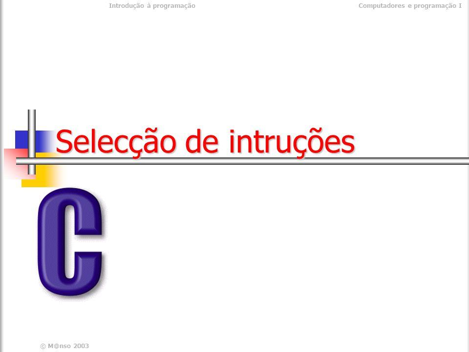 © M@nso 2003 Introdução à programaçãoComputadores e programação I Selecção de intruções