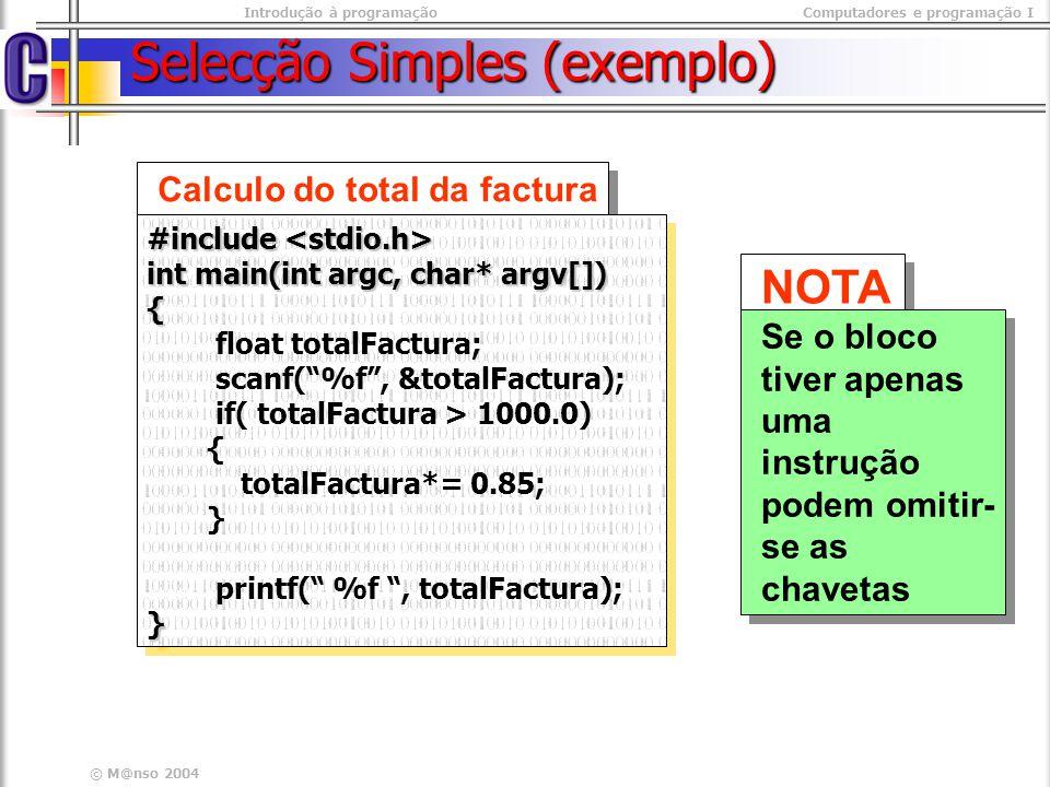 Introdução à programaçãoComputadores e programação I © M@nso 2004 Selecção Simples (exemplo) Calculo do total da factura #include #include int main(in