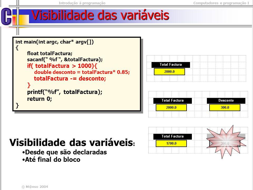 Introdução à programaçãoComputadores e programação I © M@nso 2004 Visibilidade das variáveis int main(int argc, char* argv[]) { float totalFactura; sa
