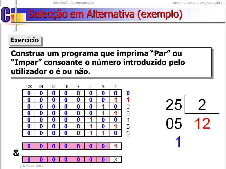 Introdução à programaçãoComputadores e programação I © M@nso 2004 Selecção em Alternativa (exemplo) Construa um programa que imprima Par ou Impar cons