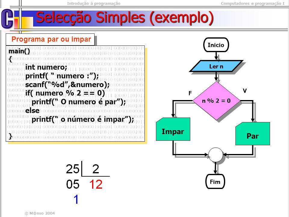 Introdução à programaçãoComputadores e programação I © M@nso 2004 Selecção Simples (exemplo) Programa par ou impar main(){ int numero; printf( numero
