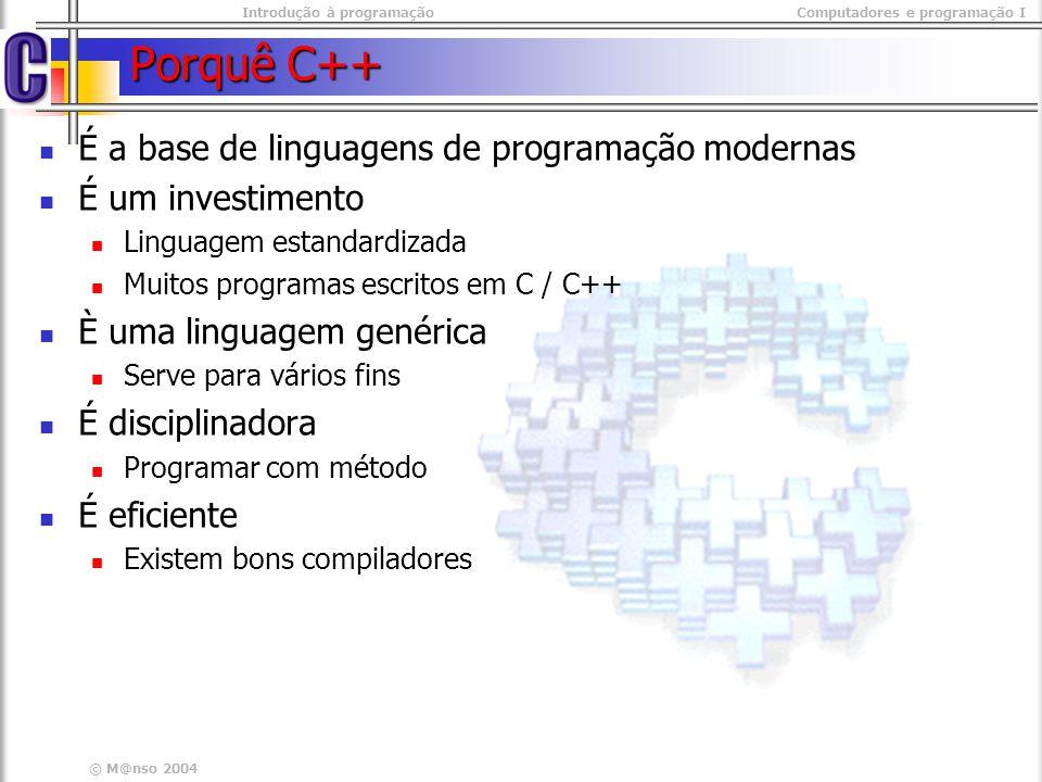 Introdução à programaçãoComputadores e programação I © M@nso 2004 Operadores unários – Pré fixo Operadores unários ++ (incremento) -- (decremento) Nota ++X X = X+1 ++X Nota --X X = X-1 --X Nota y = ++x x = x+1 y = x y = ++x x = x+1 y = x Nota y = --x x = x-1 y = x y = --x x = x-1 y = x x x33 y y expressão y = --x; y = --x; x x 22 y y 22
