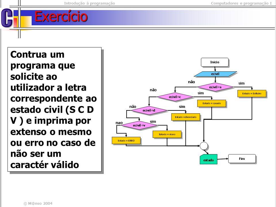 Introdução à programaçãoComputadores e programação I © M@nso 2004 Exercício Contrua um programa que solicite ao utilizador a letra correspondente ao e
