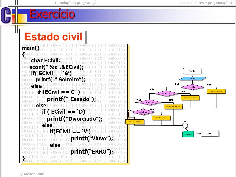 Introdução à programaçãoComputadores e programação I © M@nso 2004 Exercício Estado civil main(){ char ECivil; scanf(%c,&ECivil); if( ECivil ==S) print